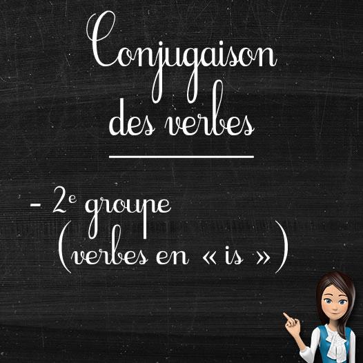 Verbes du 2e groupe ou verbes en «is»