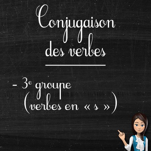 """Verbes du 3e groupe ou verbes en """"s"""""""